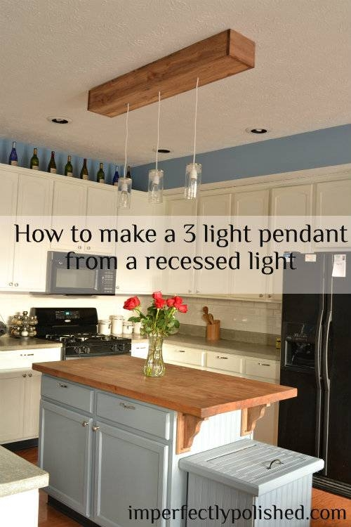 Diy Kitchen Pendant Lights {how To Change A Recessed Light To Inside Recessed Lights Pendants (View 5 of 15)